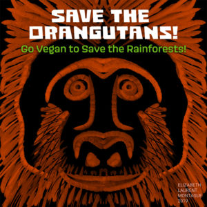 Save the Orangutans! Go vegan to save the Rainforests!